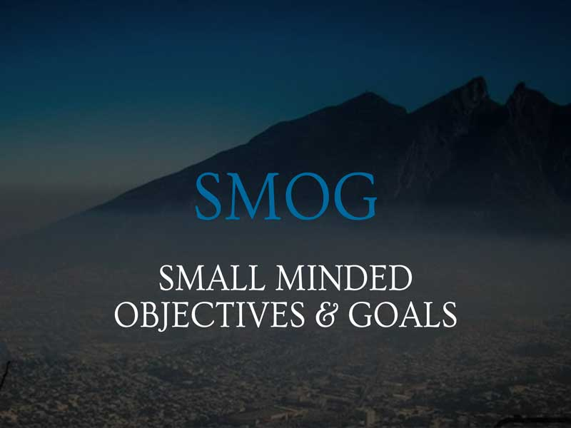 SMOG (Small Minded Objectives & Goals)